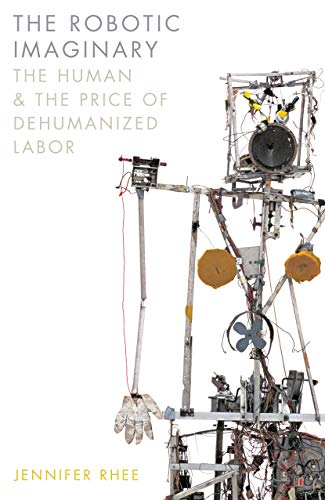 The Robotic Imaginary: The Human and the Price of Dehumanized Labor