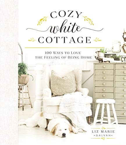 Farm Home Decor (Cozy White Cottage: 100 Ways to Love the Feeling of Being Home (English Edition))