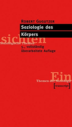 Soziologie des Körpers: (5, vollst. überarb. Aufl.) (Einsichten. Themen der Soziologie)
