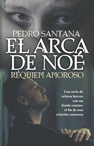 El arca de Noé: Réquiem Amoroso: Relatos breves del fin de una relación amorosa por Pedro Santana