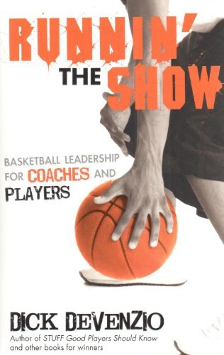 Runnin' The Show: Basketball Leadership for Coaches and Players by Dick DeVenzio (2012-12-10)