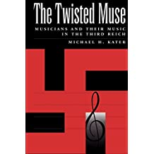 The Twisted Muse: Musicians and Their Music in the Third Reich by Michael H. Kater (1999-04-22)