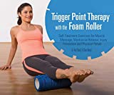 Trigger Point Therapy with the Foam Roller: Exercises for Muscle Massage, Myofascial Release, Injury Prevention and Physical Rehab (English Edition)...