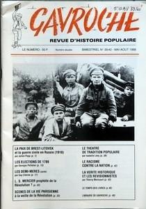 GAVROCHE du 01-05-1988 LA PAIX DE BREST-LITOVSK ET LA GUERRE CIVILE EN RUSSIE 1918 PAR JULIEN PAPP - LES ELECTIONS DE 1789 PAR GEORGES PELLETIER - LES DEMI-MERES SUITE PAR GUY CITERNE - L S MERCIER PROPHETE DE LA REVOLUTION - SCENES DE LA VIE PARISIENNE A LA VEILLE DE LA REVOLUTION - LE THEATRE DE TRADITION POPULAIRE PAR ISABELLE LEVY - LE RACISME CONTRE LA NATION - LA VERITE HISTORIQUE ET LES REVISIONNISTES PAR THIERRY MARICOURT - LE TEMPS DES LIVRES - LIBRAIRIE DE GAVROCH