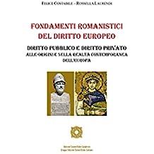 Fondamenti Romanistici del Diritto Europeo: Diritto pubblico e diritto privato alle origini e nella realtà contemporanea dell'Europa