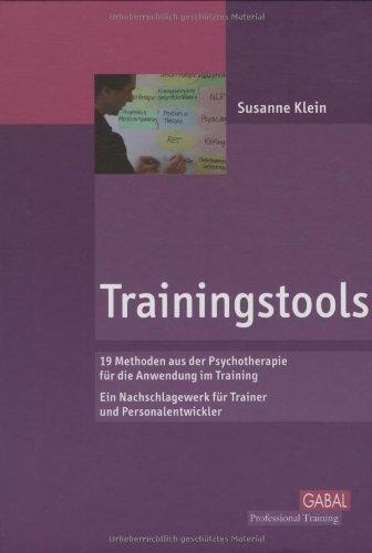 Trainingstools: Überblick über 18 Methoden der Psychologie - von Autogenem Training bis Transaktionsanalyse. Ein Nachschlagewerk für Trainer und Personalentwickler