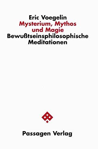 Mysterium, Mythos und Magie. Bewusstseinsphilosophische Meditationen (Passagen Religion und Politik)