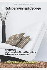 Entspannungspädagoge: Entspannung durch gezielten Stressabbau mittels Prävention und Intervention Taschenbuch