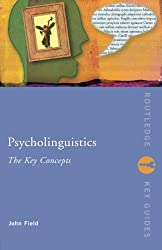 Psycholinguistics: The Key Concepts (Routledge Key Guides) by John Field (2004-04-10)
