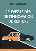 Relevez le défi de l'innovation de rupture de Philippe Silberzahn