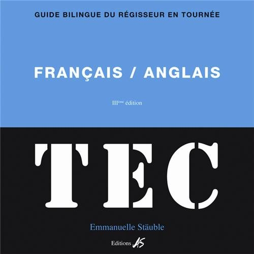 TEC français-anglais et english-french : Guide bilingue du régisseur en tournée par Emmanuelle Stäuble