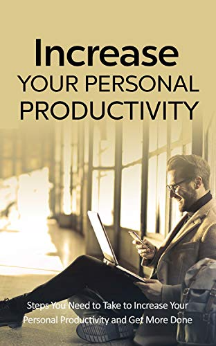 4a4984303ef Increase Your Personal Productivity  Increasing Your Personal Productivity  and Getting More Done in Less Time