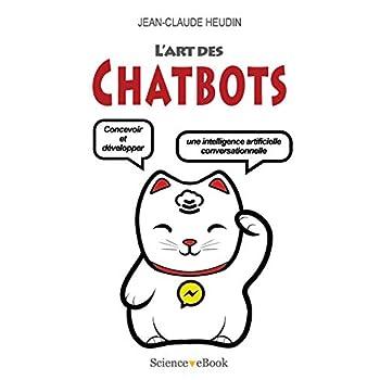 L'Art des Chatbots: Concevoir et développer une intelligence artificielle conversationnelle