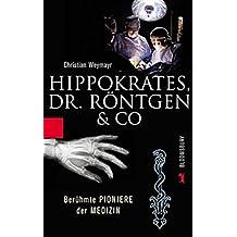Hippokrates, Dr. Röntgen & Co. Berühmte Pioniere der Medizin