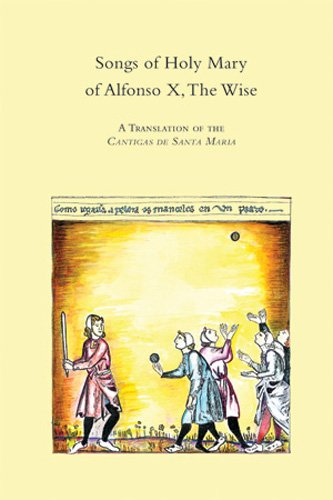 Songs of Holy Mary of Alfonso X, the Wise: A Translation of the Cantigas De Santa Maria: A Translation of the