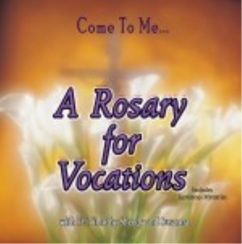 Come to Me a Rosary for Vocati