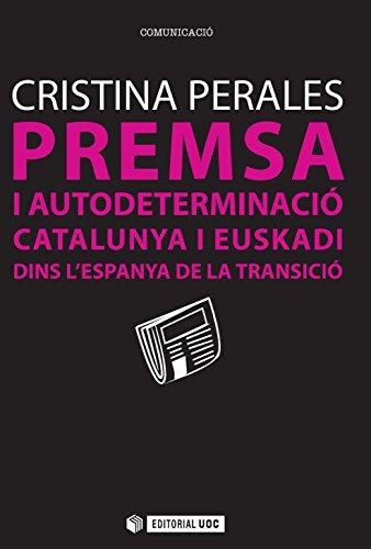 Premsa i autodeterminació. Catalunya i Euskadi dins l'Espanya de la Transició (Manuals) (Catalan Edition) por Cristina Perales García