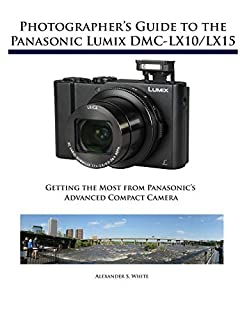 Photographer's Guide to the Panasonic Lumix DMC-Lx10/Lx15: Getting the Most from Panasonic's Advanced Compact Camera (1937986624) | Amazon Products