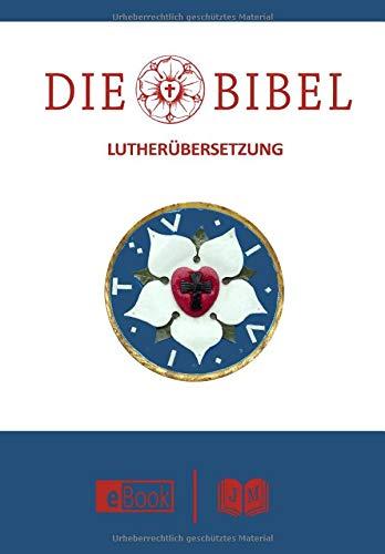 Die Bibel: Das Alte Testament und Das Neue Testament nach der Übersetzung von Martin Luther [Illustriert] | Die Luther Bibel | Die Heilige Schrift | Vollständige Deutsche Gesamtausgabe I E-Book