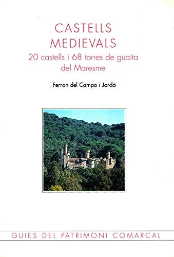 Castells medievals: 20 castells i 68 torres de guaita del Maresme (Guies del patrimoni comarcal)