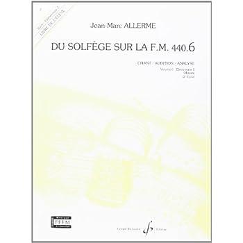 Du Solfege Sur la F.M. 440.6 - Chant/Audition/Analyse - Eleve - Livre Seul