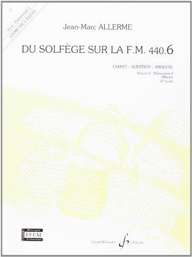 Du Solfege Sur la F.M. 440.6 - Chant/Audition/Analyse - Eleve - Livre Seul par Allerme Jean-Marc
