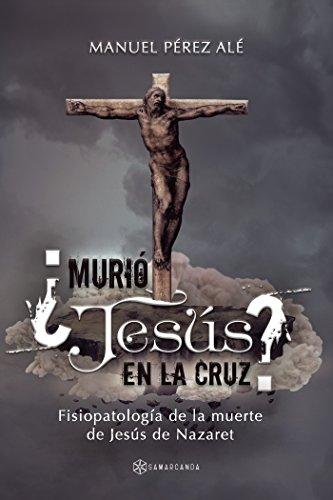 ¿Murió Jesús en la cruz?: Fisiopatología de la muerte de Jesús de Nazaret