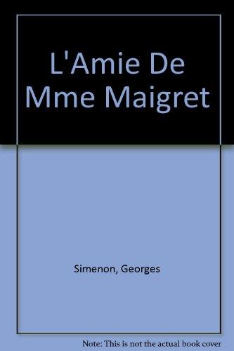L'Amie De Mme Maigret par Georges Simenon