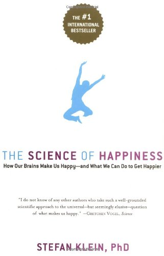 The Science of Happiness: How Our Brains Make Us Happy - and What We Can Do to Get Happier