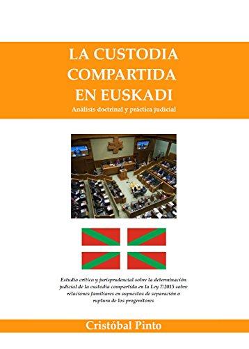 La custodia compartida en Euskadi: Análisis doctrinal y práctica judicial por Cristobal Pinto Andrade