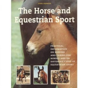 The Horse and Equestrian Sport: Practical Information on Keeping and Caring for Horses and on Different Types of Equestrian Sport por Josee Hersen