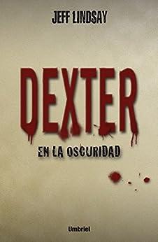 Dexter en la oscuridad (Umbriel thriller)
