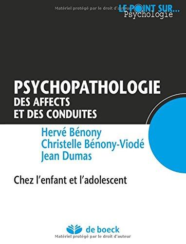 Psychopathologie des affects et des conduites : Chez l'enfant et l'adolescent par Hervé Bénony