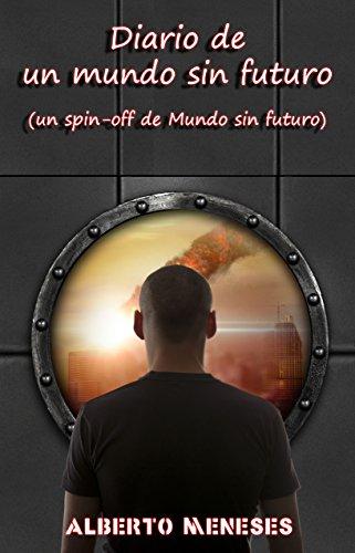 Diario de un mundo sin futuro (spin-off de Mundo sin futuro) por Alberto Meneses