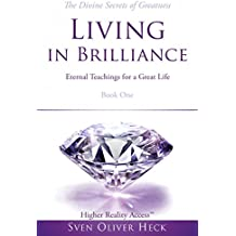 Living in Brilliance - Divine Secrets of Greatness: Eternal Teachings for a Great Life (The Trilogy of Life Book 1) (English Edition)