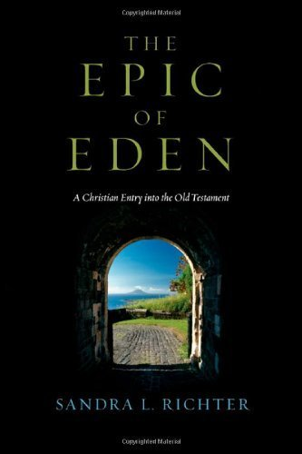 The Epic of Eden: A Christian Entry Into the Old Testament by Richter, Sandra L. (2008) Paperback