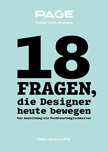 18 Fragen, die Designer heute bewegen: Von Ausbildung bis Verdienstmöglichkeiten (Ratgeber Karriere) (German Edition) di PAGE