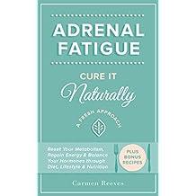Adrenal Fatigue: Cure it Naturally - A Fresh Approach to Reset Your Metabolism, Regain Energy & Balance Hormones through Diet, Lifestyle & Nutrition (Plus Bonus Adrenal Diet Recipes) (English Edition)