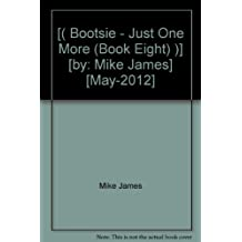 [( Bootsie - Just One More (Book Eight) )] [by: Mike James] [May-2012]