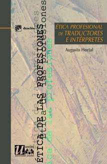 Ética profesional de traductores e intérpretes (Ética de las profesiones) por Augusto Hortal Alonso