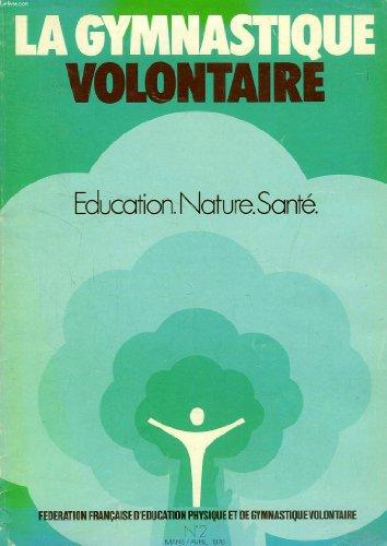 LA GYMNASTIQUE VOLONTAIRE, EDUCATION, NATURE, SANTE, N 2, MARS-AVRIL 1976