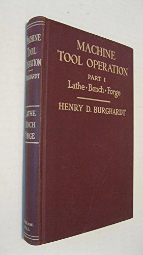 Machine Tool Operation. Part I: The Lathe. Bench Work and Work at the Forge. In engl. Sprache. (Comp-tool)
