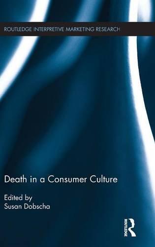 Death in a Consumer Culture (Routledge Interpretive Marketing Research)