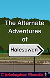 The Alternate Adventures of Halesowen