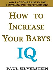 How to Increase Your Baby's IQ: What Actions Raise IQ and How Many Points Each? (Ebook shorts)