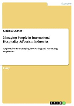 Managing People in International Hospitality &Tourism Industries: Approaches to managing, motivating and rewarding employees par [Endter, Claudia]