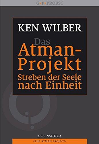 Das Atman-Projekt - Streben der Seele nach Einheit
