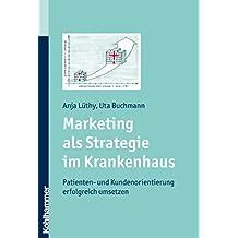 Marketing als Strategie im Krankenhaus: Patienten- und Kundenorientierung erfolgreich umsetzen