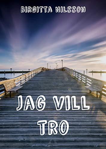 Jag vill tro (Swedish Edition) por Birgitta Nilsson