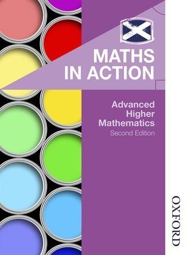 Maths in Action: Advanced Higher Mathematics: 2nd Edition by Edward Mullan (2015-10-15)
